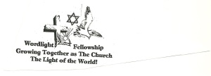 The logo of Wordlight Fellowship represents that we are neither Jew nor Gentile but are members of The Church of His Body-Jesus our Lord by our spiritual birth of holy spirit.